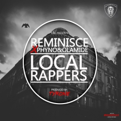 Reminisce - Local Rappers (feat. Olamide & Phyno)