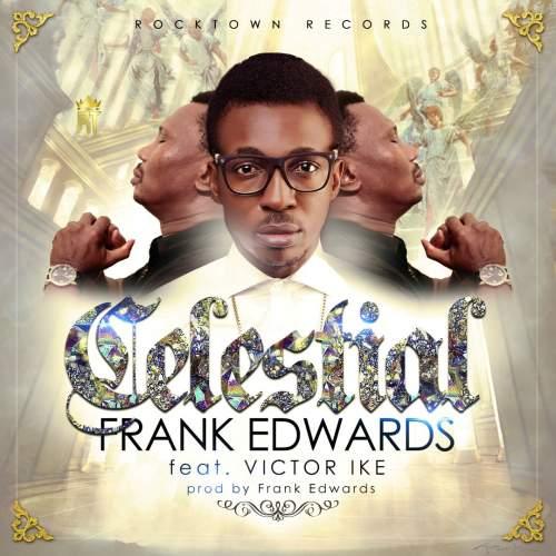 Frank Edwards - Celestial (feat. Victor Ike)