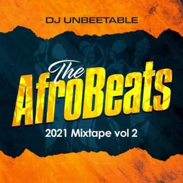 DJ Mix: DJ Unbeetable - The Afrobeats 2021 Mixtape (Vol. 2)