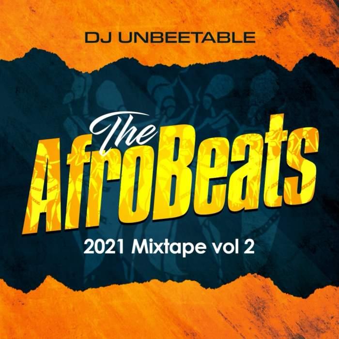DJ Unbeetable - The Afrobeats 2021 Mixtape (Vol. 2)