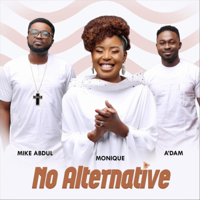 Gospel Music: Monique - No Alternative (feat. A'dam & Mike Abdul)