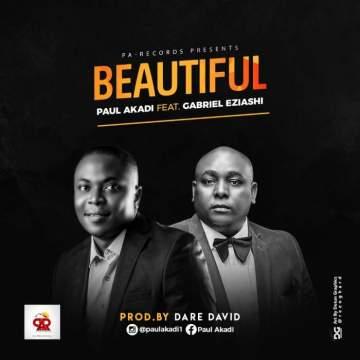 Gospel Music: Paul Akadi - Beautiful (feat. Gabriel Eziashi)