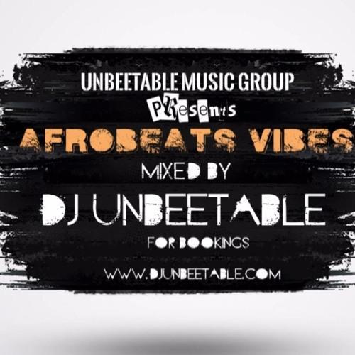 DJ Unbeetable - Afrobeats Vibes (Party Mix) 2016