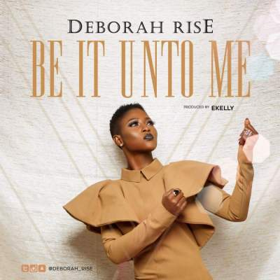 Gospel Music: Deborah Rise - Be It Unto Me [Prod. by E-Kelly]