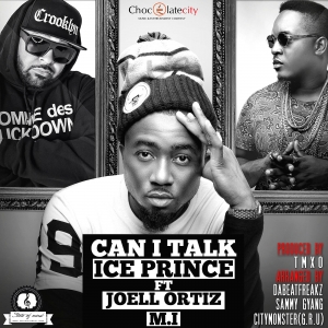Ice Prince - Can I Talk (feat. M.I & Joell Ortiz)