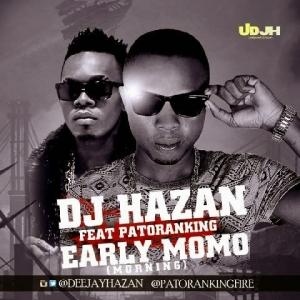 DJ Hazan - Early Momo (Morning) (feat. Patoranking)