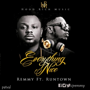 Remmy - Everything Nice (ft. Runtown)