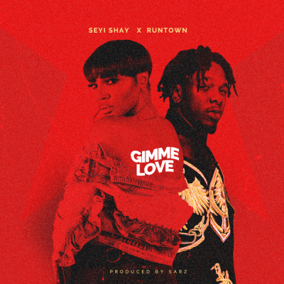 Music: Seyi Shay - Gimme Love (feat. Runtown) [Prod. by Sarz]