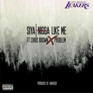 Siya - Ni**a Like Me (feat. Chris Brown & Problem)