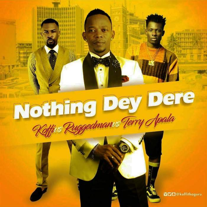 Koffi - Nothing Dey Dere (feat. Ruggedman & Terry Apala)