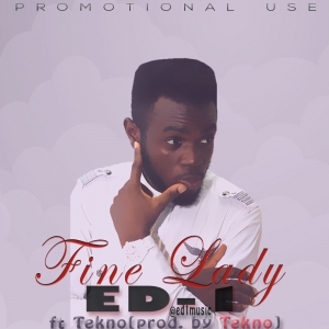 ED-1 - Fine Lady (ft. Tekno)