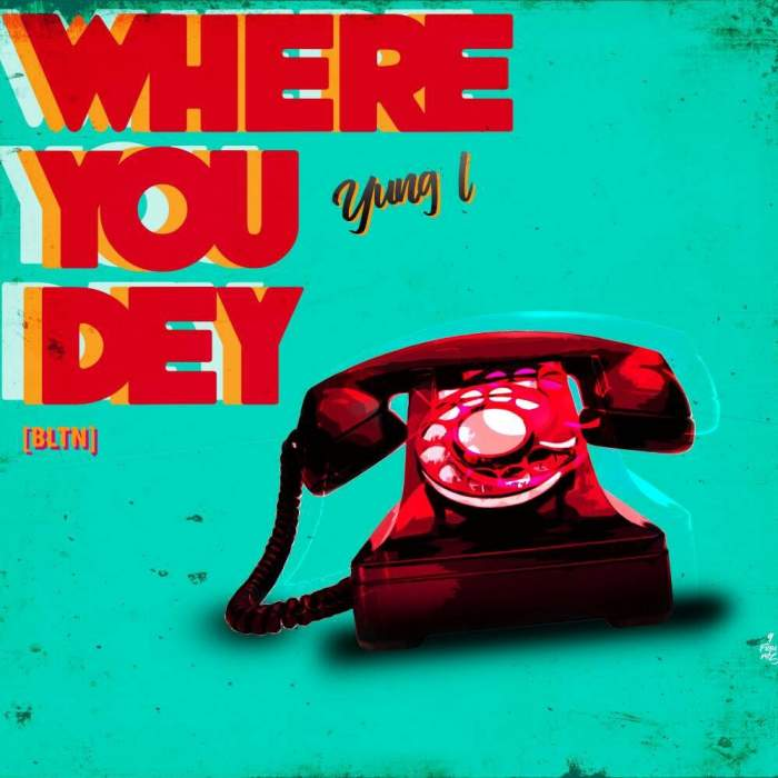 Yung L - Where You Dey (feat. Uncle Charlie)
