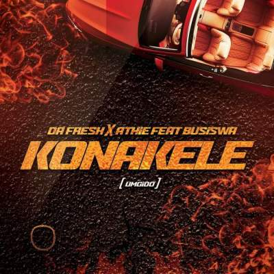Music: Da Fresh & DJ Athie - Konakele (feat. Busiswa)