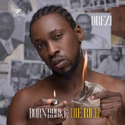 Music: Orezi - Born Broke Die Rich
