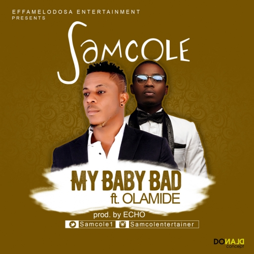 Samcole - My Baby Bad (ft. Olamide)