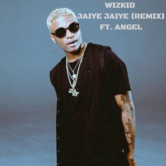 Wizkid - Jaiye Jaiye (Remix) (feat. Angel)