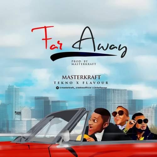 Masterkraft - Far Away (feat. Tekno & Flavour)