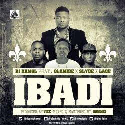 DJ Kamol - Ibadi (ft. Olamide, Slyde & Lace)