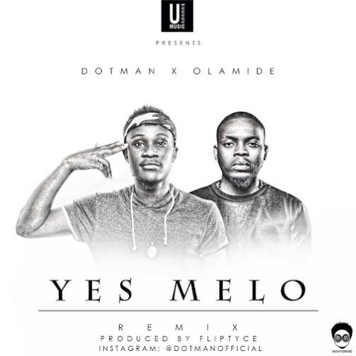 Dotman - Yes Melo (Remix) (feat. Olamide)
