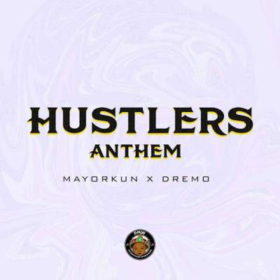 Music: Dremo & Mayorkun - Hustlers Anthem