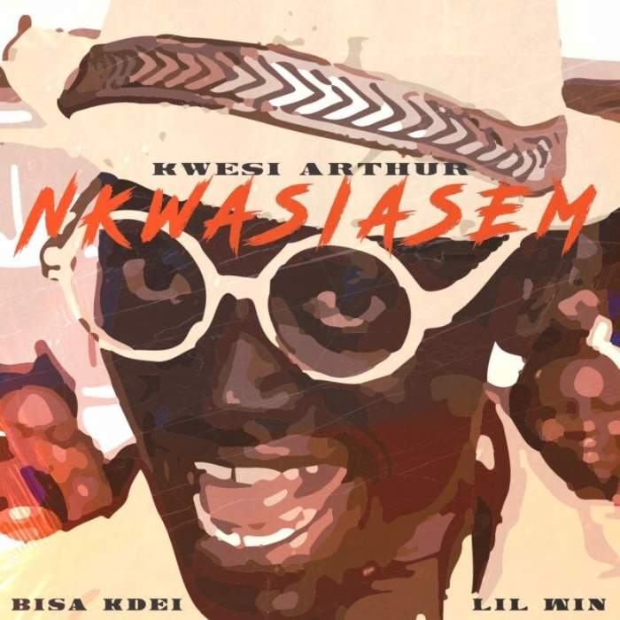 Kwesi Arthur - Nkwasiasem (feat. Lil Win & Bisa Kdei)