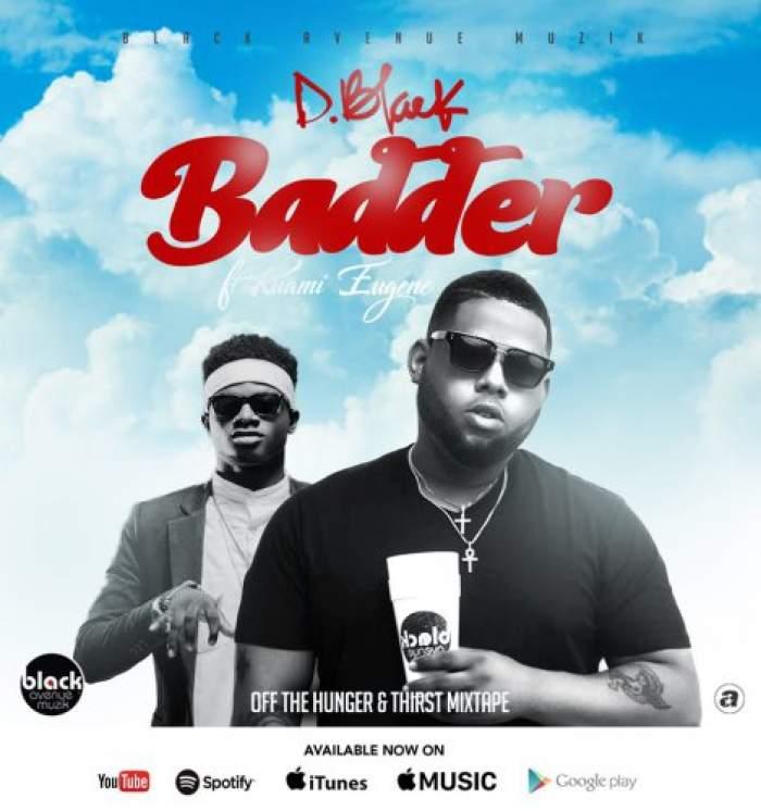 D-Black - Badder (feat. Kuami Eugene)