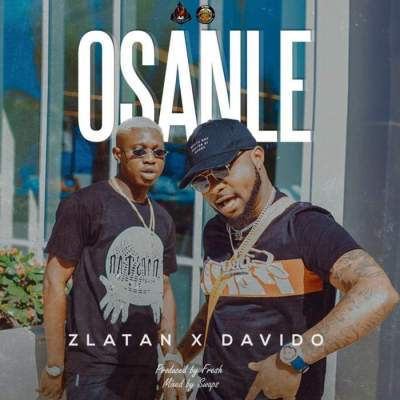 Music: Zlatan - Osanle (feat. Davido) [Prod. by Fresh VDM]