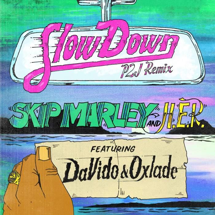 Skip Marley - Slow Down (Remix) (feat. Davido, H.E.R. & Oxlade)