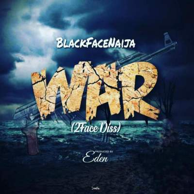 Music: Blackface - War (2Face Diss)