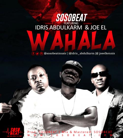 SosoBeat - Wahala (feat. Joe El & Eedris Abdulkareem)