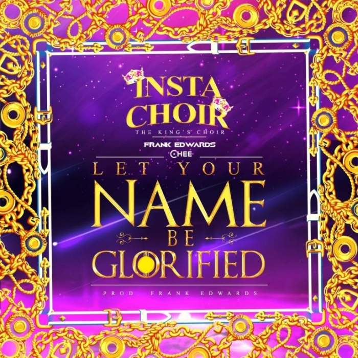 Insta Choir - Let Your Name Be Glorified (feat. Frank Edwards & Chee)