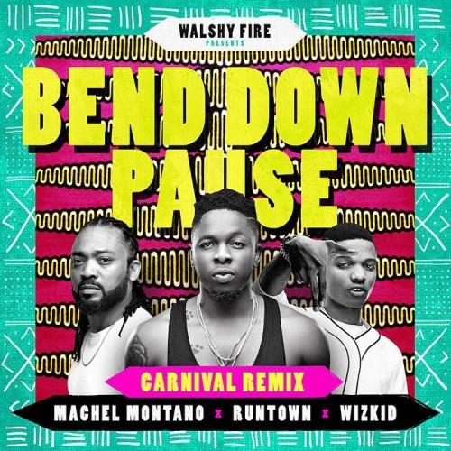 Runtown - Bend Down Pause (Carnival Remix) (feat. Wizkid, Machel Mantano & Walshy Fire)
