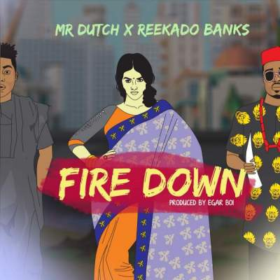 Music: Mr Dutch - Fire Down (feat. Reekado Banks)