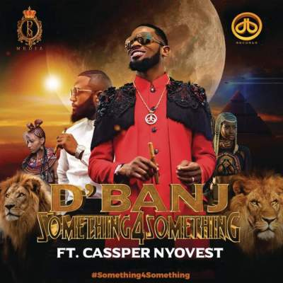 Music: D'banj - Something for Something (feat. Cassper Nyovest)