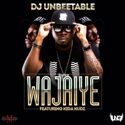 DJ Unbeetable - WaJaiye (feat. Kida Kudz)