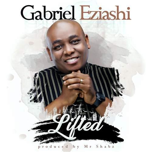 Gabriel Eziashi - Lifted