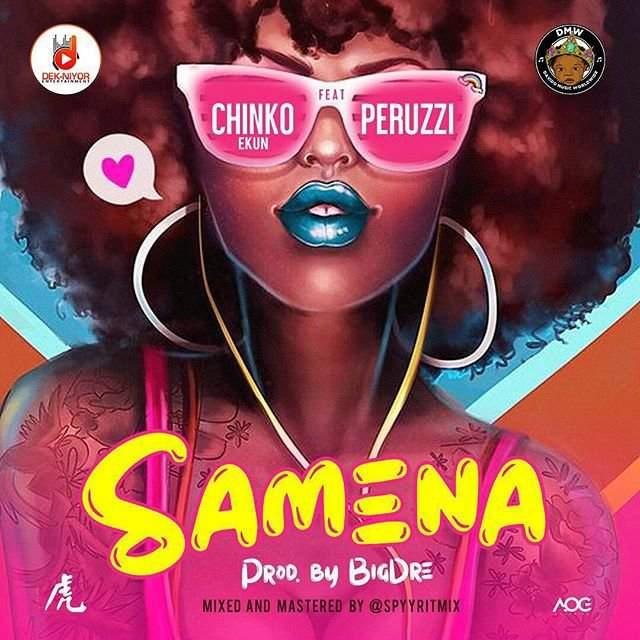 Chinko Ekun - Samena (feat. Peruzzi)