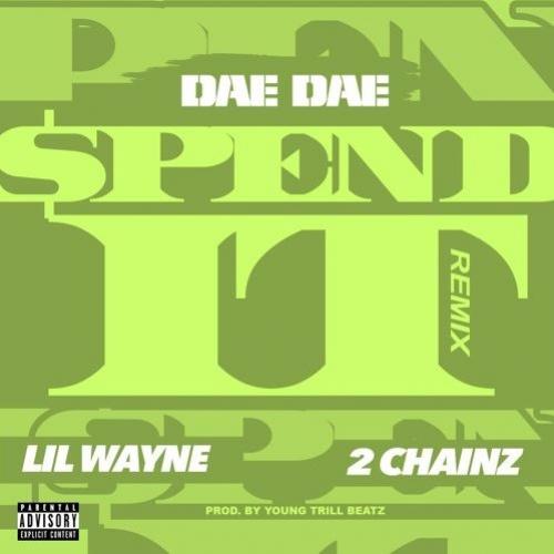 Dae Dae - Spend It (Remix) (ft. Lil Wayne & 2 Chainz)