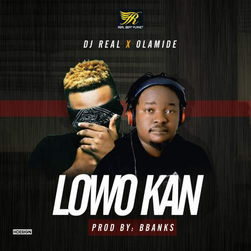DJ Real - Lowo Kan (feat. Olamide)