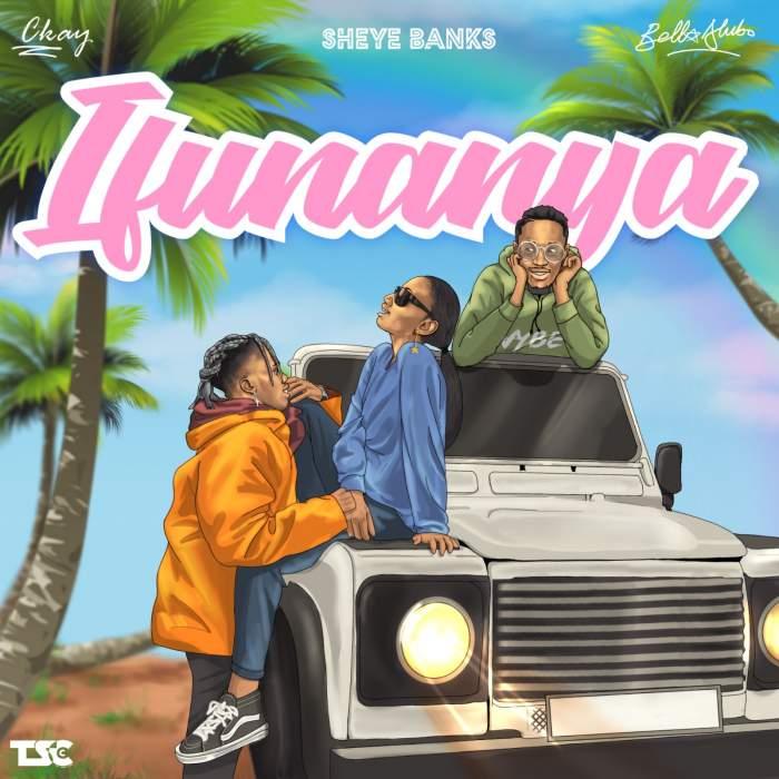 Sheye Banks - Ifunanya (feat. CKay & Bella Alubo)