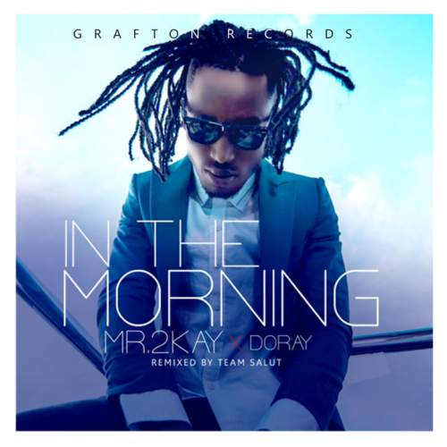 Mr 2Kay - In The Morning (ft. Doray)