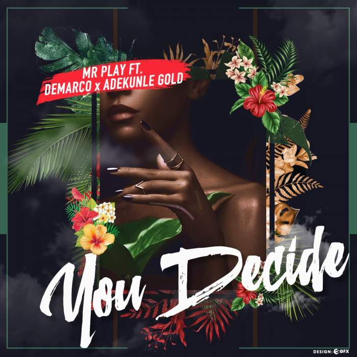 Mr Play - You Decide (feat. Demarco & Adekunle Gold)