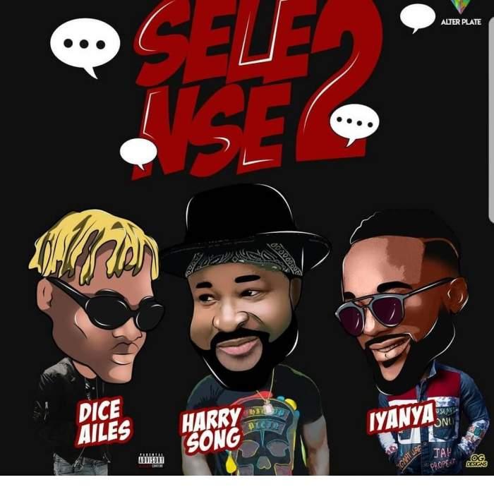 Harrysong - Selense II (feat. Iyanya & Dice Ailes)