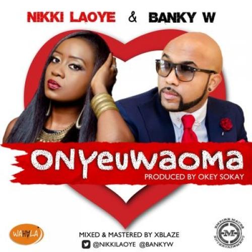 Nikki Laoye - Onyeuwaoma (feat. Banky W)