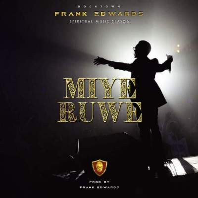 Gospel Music: Frank Edwards - Miye Ruwe [Prod. by Frank Edwards]