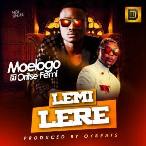 Moelogo - Lemi Lere (feat. Oritse Femi)