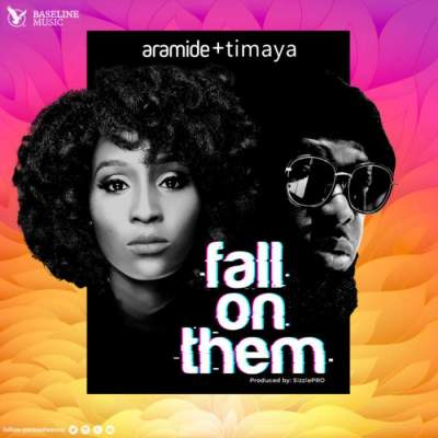 Music: Aramide - Fall On Them (feat. Timaya) [Prod. by SizzlePro]