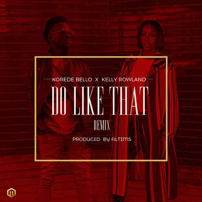 Korede Bello - Do Like That (Remix) (feat. Kelly Rowland)