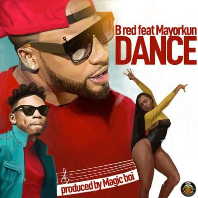 Music: B-Red - Dance (feat. Mayorkun)