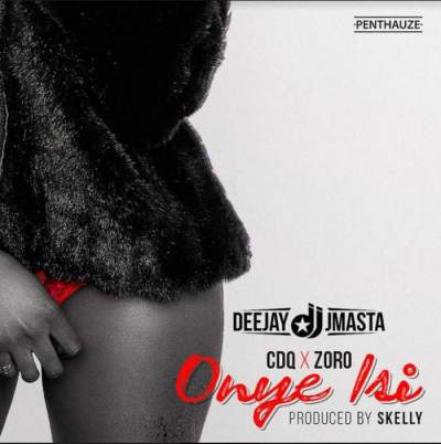 Music: DJ J Masta - Onye Isi (feat. CDQ & Zoro) [Prod. by SKelly]